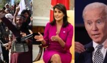 """Victoria talibanilor în Afganistan. Nikki Haley critică aspru Administrația Biden: """"Mă gândesc la acele fete și femei care vor deveni sclave sexuale ascunse în propriile case / Rusia și China se simt mai îndrăznețe, Iranul celebrează, iar organizațiile teroriste uneltesc"""""""